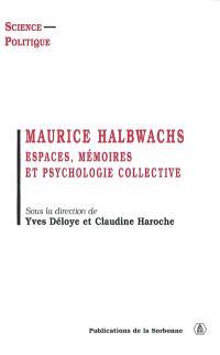 Maurice Halbwachs : espaces, mémoires et psychologie collective : colloque des 15 et 16 décembre 2000