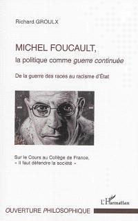 """Michel Foucault, la politique comme guerre continuée : de la guerre des races au racisme d'Etat : sur le cours au Collège de France : """"Il faut défendre la société"""""""