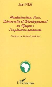Mondialisation, paix, démocratie et développement en Afrique : l'expérience gabonaise