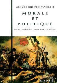 Morale et politique : court traité de l'action morale et politique