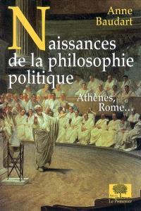 Naissances de la philosophie politique : Athènes, Rome...