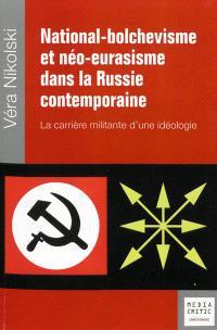 National-bolchévisme et néo-eurasisme dans la Russie contemporaine : la carrière militante d'une idéologie