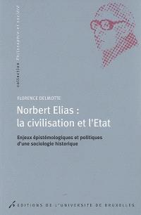 Norbert Elias : la civilisation et l'Etat : enjeux épistémologiques et politiques d'une sociologie historique