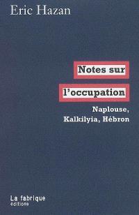Notes sur l'occupation : Naplouse, Kalkilyia, Hébron