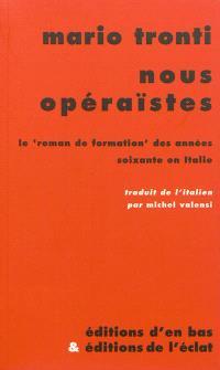 Nous opéraïstes : le roman de formation des années soixante en Italie