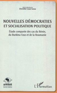 Nouvelles démocraties et socialisation politique : étude comparée des cas du Bénin, du Burkina Faso et de la Roumanie