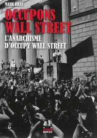 Occupons Wall Street : l'anarchisme d'Occupy Wall Street