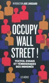 Occupy Wall Street ! : textes, essais et témoignages des Indignés