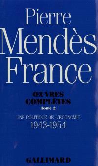 Oeuvres complètes. Volume 2, Une Politique de l'économie : 1943-1954