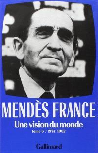 Oeuvres complètes. Volume 6, Une Vision du monde : 1974-1982
