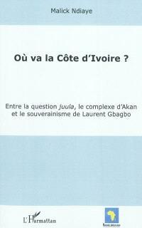 Où va la Côte d'Ivoire ? : entre la question juula, le complexe d'Akan et le souverainisme de Laurent Gbagbo