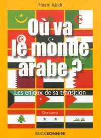 Où va le monde arabe ? : les enjeux de sa transition : document