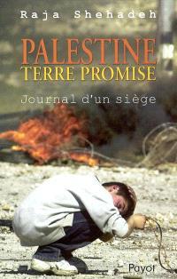 Palestine terre promise : journal d'un siège