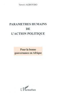 Paramètres humains de l'action politique : pour la bonne gouvernance en Afrique : essai