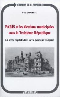 Paris et les élections municipales sous la Troisième République : la scène capitale dans la vie politique française