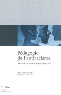 Pédagogie de l'antiracisme : aspects théoriques et supports pratiques