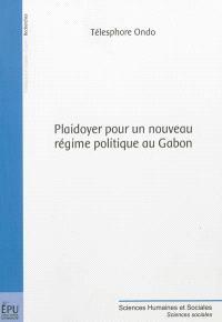 Plaidoyer pour un nouveau régime politique au Gabon