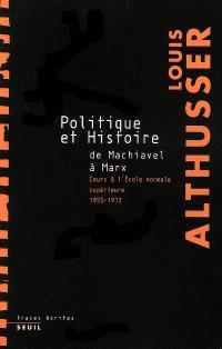 Politique et histoire, de Machiavel à Marx : cours à l'Ecole normale supérieure, 1955-1972