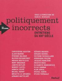 Politiquement incorrects : entretiens du XXIe siècle
