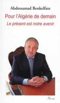 Pour l'Algérie de demain : le présent est notre avenir