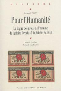 Pour l'humanité : la Ligue des droits de l'homme, de l'affaire Dreyfus à la défaite de 1940