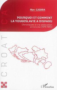 Pourquoi et comment la Yougoslavie a disparu : chroniques d'une dislocation annoncée, 1979-1991
