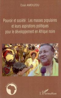 Pouvoir et société : les masses populaires et leurs aspirations politiques pour le développement en Afrique noire