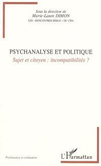 Psychanalyse et politique : sujet et citoyen : incompatibilités ?