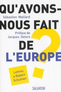 Qu'avons-nous fait de l'Europe ? : lettres à Robert Schuman