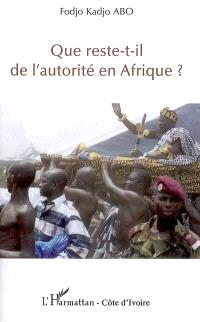 Que reste-t-il de l'autorité en Afrique ?