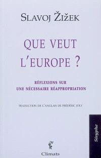 Que veut l'Europe ? : réflexions sur une nécessaire réappropriation