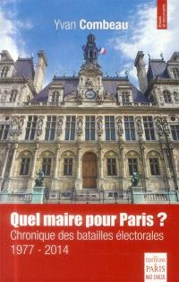 Quel maire pour Paris ? : chronique des batailles électorales 1977-2014