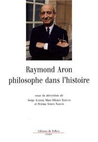 Raymond Aron, philosophe dans l'histoire : Armer la sagesse