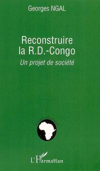 Reconstruire la R.D.-Congo : un projet de société