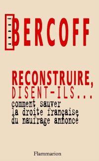 Reconstruire, disent-ils... : comment sauver la droite française du naufrage annoncé
