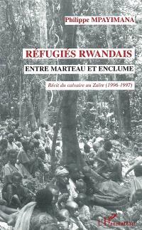 Réfugiés rwandais entre marteau et enclume : récit du calvaire au Zaïre 1996-1997