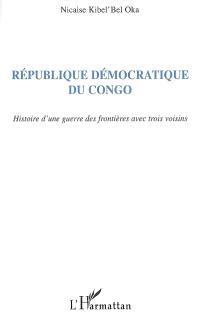 République démocratique du Congo : histoire d'une guerre des frontières avec trois voisins