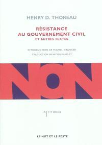 Résistance au gouvernement civil : et autres textes