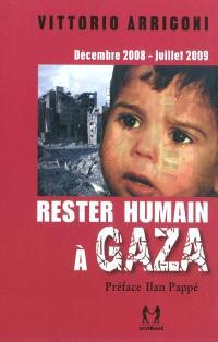 Rester humain à Gaza : décembre 2008-juillet 2009 : journal d'un survivant