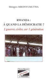 Rwanda : à quand la démocratie ? : 2 guerres civiles sur 1 génération