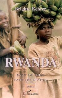 Rwanda : part de Dieu et part du diable : récit