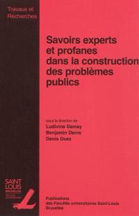 Savoirs experts et profanes dans la construction des problèmes publics