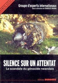 Silence sur un attentat, le scandale du génocide rwandais : actes du colloque