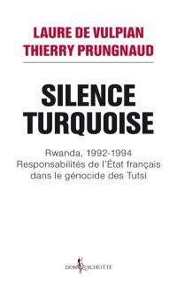 Silence turquoise : Rwanda, 1992-1994 : responsabilités de l'Etat français dans le génocide des Tutsis