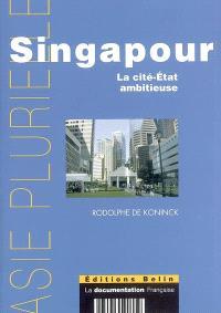 Singapour : la cité-État ambitieuse