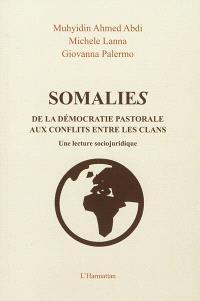 Somalies : de la démocratie pastorale aux conflits entre les clans : une lecture sociojuridique