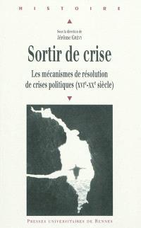 Sortir de crise : les mécanismes de résolution de crises politiques (XVIe - XXe siècle)