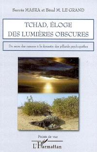Tchad, éloge des lumières obscures : du sacre des cancres à la dynastie des pillards psychopathes