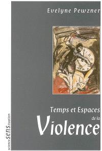 Temps et espaces de la violence : colloque, Amiens, 7 et 8 décembre 2000
