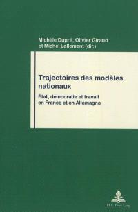 Trajectoires des modèles nationaux : Etat, démocratie et travail en France et en Allemagne